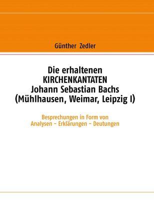 Die erhaltenen KIRCHENKANTATEN Johann Sebastian Bachs (Mühlhausen, Weimar, Leipzig I)