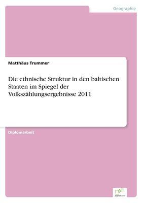 Die ethnische Struktur in den baltischen Staaten im Spiegel der Volkszählungsergebnisse 2011