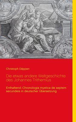 Die etwas andere Weltgeschichte des Johannes Trithemius