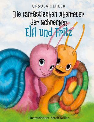 Die fantastischen Abenteuer der Schnecken Elfi und Fritz