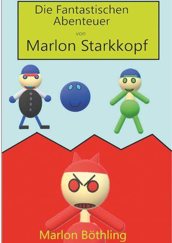 Die Fantastischen Abenteuer von Marlon Starkkopf