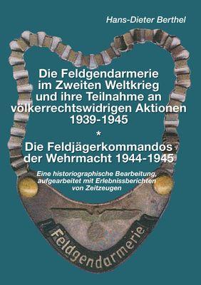 Die Feldgendarmerie im Zweiten Weltkrieg und ihre Teilnahme an völkerrechtswidrigen Aktionen1939-1945