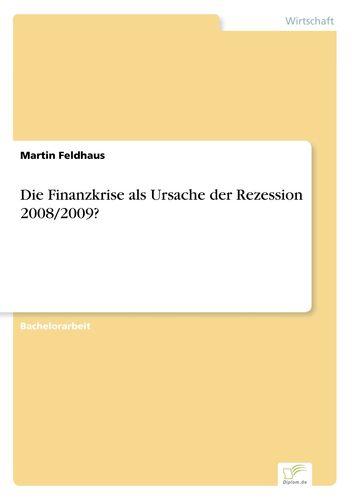 Die Finanzkrise als Ursache der Rezession 2008/2009?