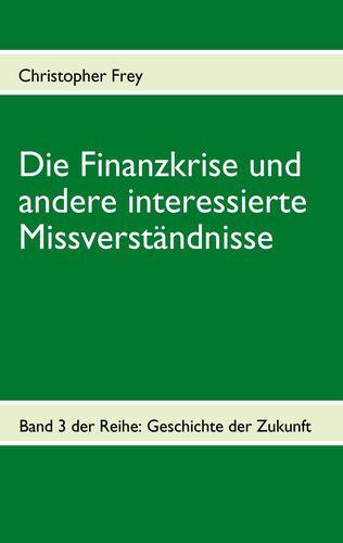 Die Finanzkrise und andere interessierte Missverständnisse