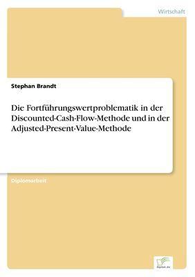 Die Fortführungswertproblematik in der Discounted-Cash-Flow-Methode und in der Adjusted-Present-Value-Methode