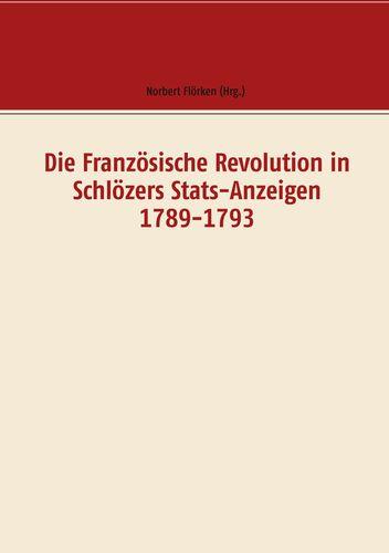 Die Französische Revolution in Schlözers Stats-Anzeigen 1789-1793