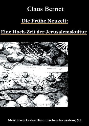 Die Frühe Neuzeit: Eine Hoch-Zeit der Jerusalemskultur