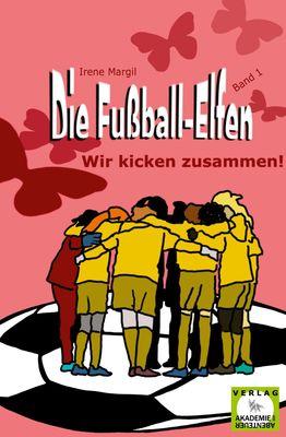 Die Fußball-Elfen, Band 1 - Wir kicken zusammen!