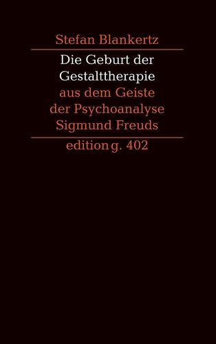 Die Geburt der Gestalttherapie aus dem Geiste der Psychoanalyse Sigmund Freuds