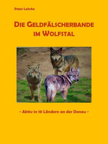 Die Geldfälscherbande im Wolfstal