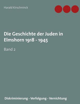 Die Geschichte der Juden in Elmshorn 1918 - 1945. Band 2