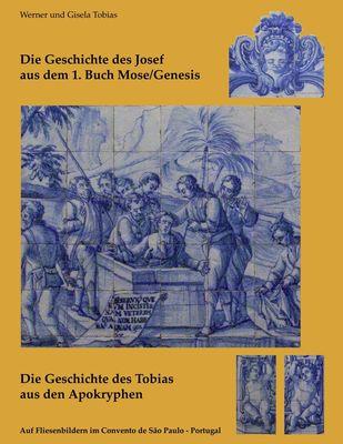 Die Geschichte des Josef  aus dem 1. Buch Mose/Genesis  und  Die Geschichte des Tobias  aus den Apokryphen