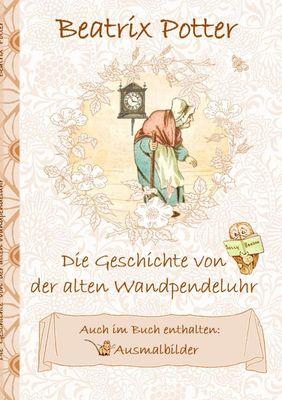 Die Geschichte von der alten Wandpendeluhr (inklusive Ausmalbilder; deutsche Erstveröffentlichung!)