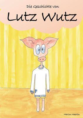 Die Geschichte von Lutz Wutz