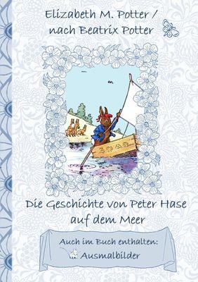Die Geschichte von Peter Hase auf dem Meer (inklusive Ausmalbilder, deutsche Erstveröffentlichung! )