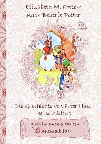 Die Geschichte von Peter Hase beim Zirkus (inklusive Ausmalbilder, deutsche Erstveröffentlichung! )