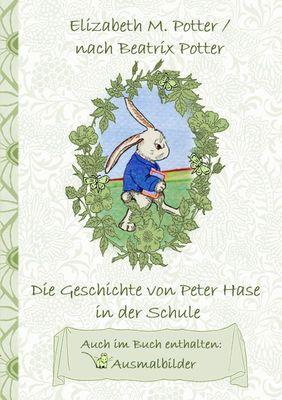 Die Geschichte von Peter Hase in der Schule (inklusive Ausmalbilder, deutsche Erstveröffentlichung! )