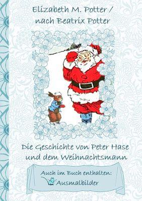 Die Geschichte von Peter Hase und dem Weihnachtsmann (inklusive Ausmalbilder, deutsche Erstveröffentlichung! )