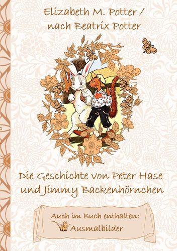 Die Geschichte von Peter Hase und Jimmy Backenhörnchen (inklusive Ausmalbilder, deutsche Erstveröffentlichung! )