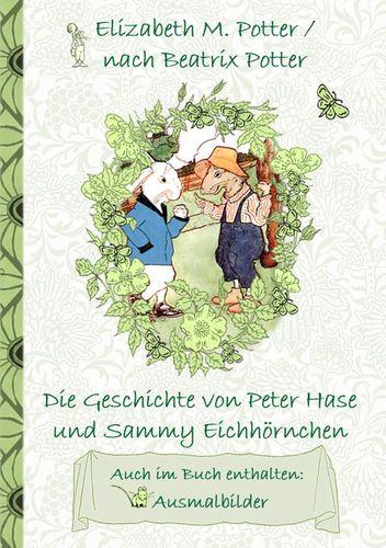Die Geschichte von Peter Hase und Sammy Eichhörnchen (inklusive Ausmalbilder, deutsche Erstveröffentlichung! )