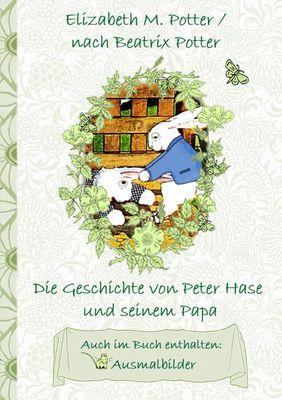 Die Geschichte von Peter Hase und seinem Papa (inklusive Ausmalbilder, deutsche Erstveröffentlichung! )