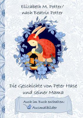 Die Geschichte von Peter Hase und seiner Mama (inklusive Ausmalbilder; deutsche Erstveröffentlichung!)