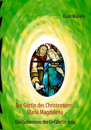 Die Göttin des Christentums: Maria Magdalena