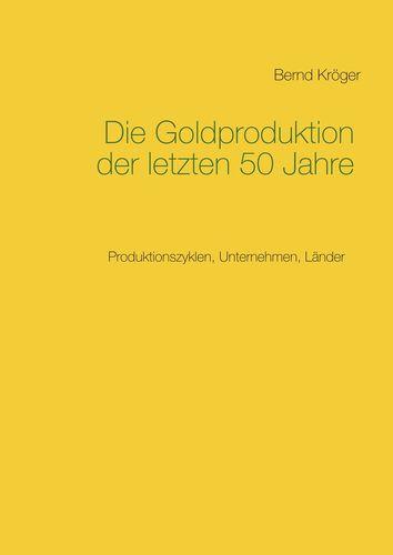 Die Goldproduktion der letzten 50 Jahre