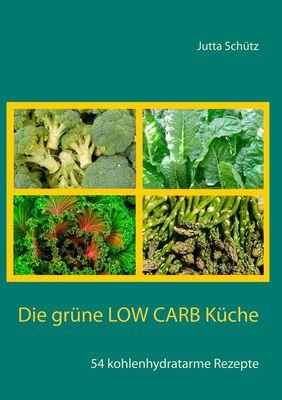 Die grüne Low Carb Küche