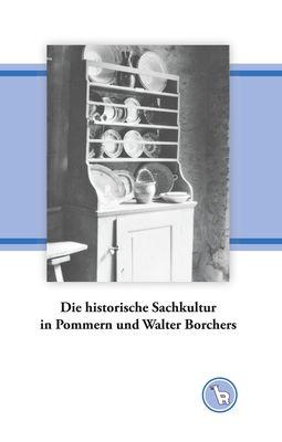 Die historische Sachkultur in Pommern und Walter Borchers