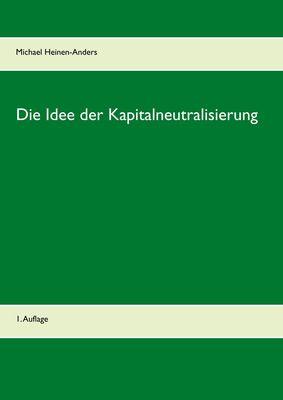 Die Idee der Kapitalneutralisierung