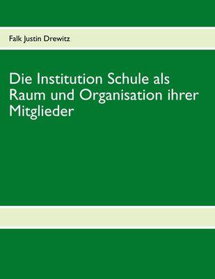 Die Institution Schule als Raum und Organisation ihrer Mitglieder