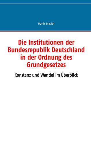 Die Institutionen der Bundesrepublik Deutschland in der Ordnung des Grundgesetzes