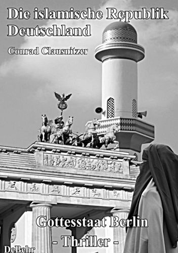Die islamische Republik Deutschland - Gottesstaat Berlin