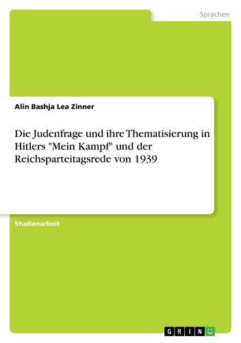 """Die Judenfrage und ihre Thematisierung in Hitlers """"Mein Kampf"""" und der Reichsparteitagsrede von 1939"""
