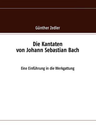 Die Kantaten von Johann Sebastian Bach