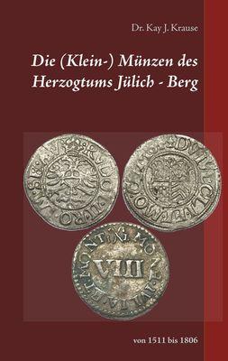 Die (Klein-) Münzen des Herzogtums Jülich - Berg