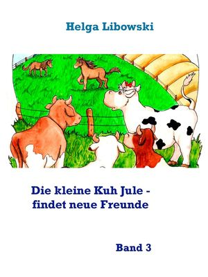 Die kleine Kuh Jule - findet neue Freunde