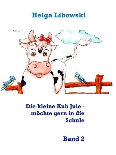 Die kleine Kuh Jule - möchte gern in die Schule