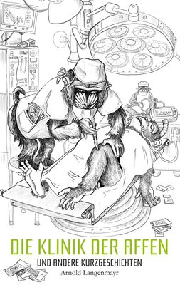 Die Klinik der Affen und andere Kurzgeschichten