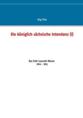Die königlich sächsische Intendanz (I)