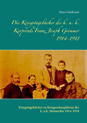 Die Kriegstagebücher des k. u. k. Korporals Franz Joseph Grimmer 1914-1918