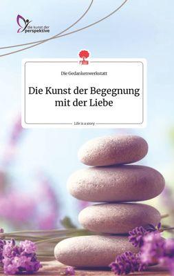 Die Kunst der Begegnung mit der Liebe. Life is a Story - story.one
