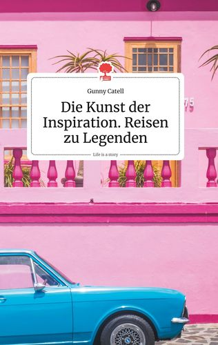 Die Kunst der Inspiration. Reisen zu Legenden. Life is a Story - story.one