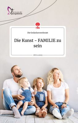 Die Kunst - FAMILIE zu sein. Life is a Story - story.one