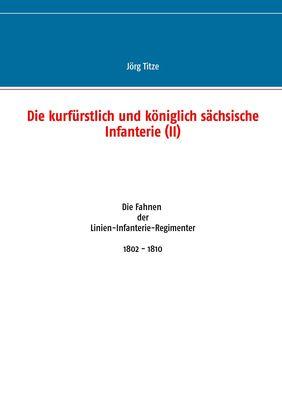 Die kurfürstlich und königlich sächsische Infanterie (II)