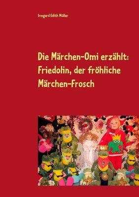 Die Märchen-Omi erzählt: Friedolin, der fröhliche Märchen-Frosch