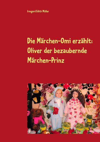 Die Märchen-Omi erzählt: Oliver der bezaubernde Märchen-Prinz