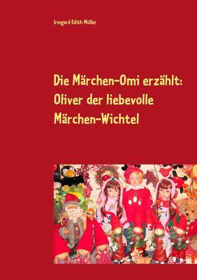 Die Märchen-Omi erzählt: Oliver der liebevolle Märchen-Wichtel