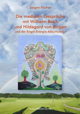Die medialen Gespräche mit Wilhelm Reich und Hildegard von Bingen